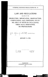 Law and Regulations Relating to the Production, Importation, Manufacture, Compounding, Sale, Dispensing, Or Giving Away of Opium Or Coca Leaves, Their Salts, Derivatives, Or Preparations: January 15, 1915