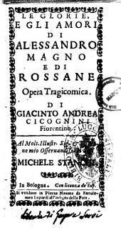 Comedie del Cicognini: Le glorie, e gli amori di Alessandro Magno e di Rossane opera tragicomica. Di Giacinto Andrea Cicognini fiorentino. .., Volume 3