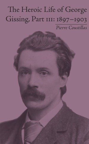 The Heroic Life of George Gissing, Part III