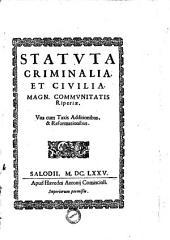Statuta criminalia, et ciuilia magn. communitatis Riperiæ. Vna cum taxis additionibus, & reformationibus