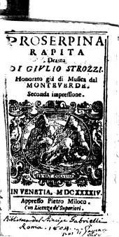 Proserpina rapita drama di Giulio Strozzi. Honorato già di musica dal Monteuerde