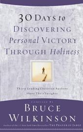 30 Days to Discovering Personal Victory through Holiness: Thirty Leading Christian Authors Share Their Insights