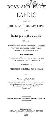 Dose and Price Labels of All Drugs and Preparations of the United States Pharmacopaeia of 1880: Together with Many Unofficial Articles that are Frequently Called for as Medicines Or Used in the Arts ...