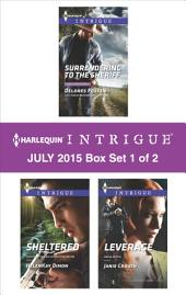 Harlequin Intrigue July 2015 - Box Set 1 of 2: Surrendering to the Sheriff\Sheltered\Leverage