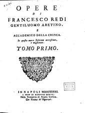 Opere di Francesco Redi ... ; tomo primo