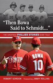 Then Bowa Said to Schmidt...: The Greatest Phillies Stories Ever Told