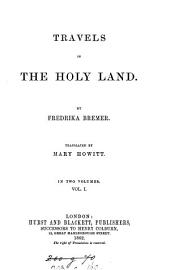 Travels in the Holy land, tr. [from Lifvet i gamla verden] by M. Howitt