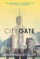 The City Gate: The Prosperity and Protection of Cities and Churches