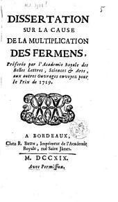 Dissertation sur la cause de la multiplication des fermens: préferée par l'Academie royale des belles lettres, sciences & arts, aux autres ouvrages envoyez pour le prix de 1791