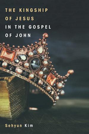 The Kingship of Jesus in the Gospel of John PDF