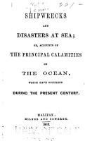 Shipwrecks and Disasters at Sea  Or  Accounts of the Principal Calamities on the Ocean  which Have Occurred During the Present Century PDF