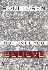 Not Until You Part VII: Not Until You Believe