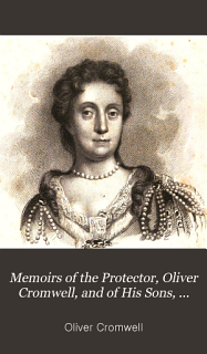 Memoirs of the Protector  Oliver Cromwell  and of His Sons  Richard and Henry Book