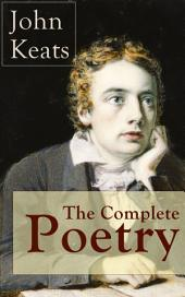 The Complete Poetry of John Keats: Ode on a Grecian Urn + Ode to a Nightingale + Hyperion + Endymion + The Eve of St. Agnes + Isabella + Ode to Psyche + Lamia + Sonnets and more from one of the most beloved English Romantic poets
