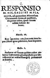 Responsio M. Nic. Galli Et M. Fla. Illyr. ad quorundam Misnensium Co[n]cionatoru[m] literas, de quaestione, An potius cedere, quam lineam uestem induere debeant