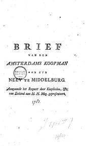 Brief van een Amsterdams koopman aan zyn neev te Middelburg, aangaande het request door kooplieden, &c. van Zeeland aan H.H. Mog. gepresenteert