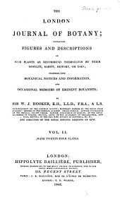 The London Journal of Botany: Containing Figures and Descriptions of ... Plants ... Together with Botanical Notices and Information and ... Memoirs of Eminent Botanists, Volume 2