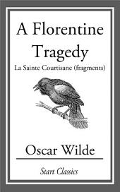 A Florentine Tragedy: La Sainte Courtisane (fragments)