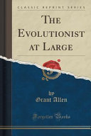 The Evolutionist at Large  Classic Reprint  PDF