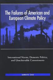 Failures of American and European Climate Policy, The: International Norms, Domestic Politics, and Unachievable Commitments