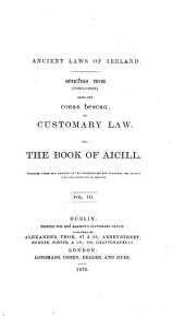 Ancient laws of Ireland: Senchus Mór, conclusion : being the corus bescha, or customary law and the book of Aicill
