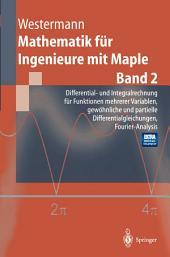 Mathematik für Ingenieure mit Maple: Band 2: Differential- und Integralrechnung für Funktionen mehrerer Variablen. Gewöhnliche und partielle Differentialgleichungen. Fourier-Analysis