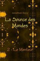 La Source des Mondes   2   Le Menteur PDF