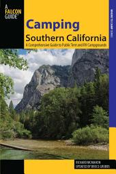 Camping Southern California: A Comprehensive Guide to Public Tent and RV Campgrounds, Edition 2