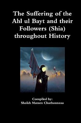 The Suffering of the Ahl ul Bayt and their Followers  Shia  throughout History