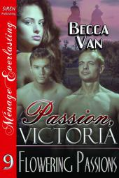 Passion, Victoria 9: Flowering Passions