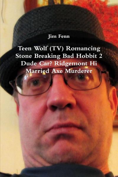 Teen Wolf (TV) Romancing Stone Breaking Bad Hobbit 2 Dude Car? Ridgemont Hi Married Axe Murderer