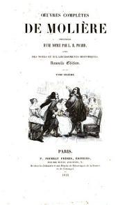 Oeuvres complètes de Molière, pr`ec`ed`ees d'une notice par L.B. Picard avec des notes et `eclaircissements historiques: Volume6