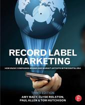 Record Label Marketing: How Music Companies Brand and Market Artists in the Digital Era, Edition 3