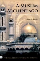 A Muslim archipelago: Islam and Politics in Southeast Asia