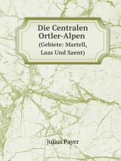 Die centralen Ortler-Alpen (gebiete: Martell, Laas und Saent): nebst einem anhange zu den Adamello-Presanella-Alpen des ergänzungsheftes, Ausgabe 17