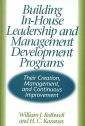 Building In-house Leadership and Management Development Programs: Their Creation, Management, and Continuous Improvement