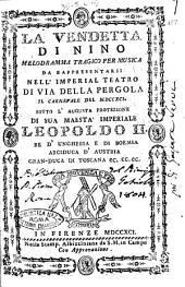 La vendetta di Nino melodramma tragico per musica da rappresentarsi nell'imperial teatro di via della Pergola il carnevale del 1791. Sotto l'augusta protezione di Sua Maestà Imperiale Leopoldo 2. ...