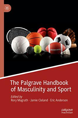 The Palgrave Handbook of Masculinity and Sport PDF