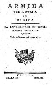 ARMIDA: DRAMMA PER MUSICA. DA RAPPRESENTARSI SU' TEATRI PRIVILEGIATI DELLA CITTA DI VIENNA Nella primavera dell' Anno 1771