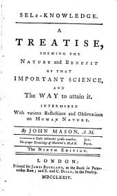 Self-knowledge: A Treatise Shewing the Nature and Benefit of that Important Science, and the Way to Attain It, Intermixed with Various Reflections and Observations on Human Nature