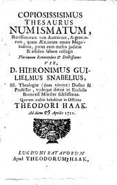 Copiosissisimus thesaurus numismatum, rarissimorum tam aureorum, argenteorum, quam æneorum omnis magnitudinis, prout eum multo judicio & assiduo labore collegit ... vir, D. Hieronimus Guilielmus Snabelius ... Quorum auctio habebitur in officina Theodori Haak. Ad diem [23] Aprilis 1711