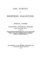 The Survey of Western Palestine: Special Papers on Topography, Archaeology, Manners and Customs, Etc, Volume 4