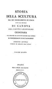 Storia della scultura dal suo risorgimento in Italia: fino al secolo di Canova del conte Leopoldo Cicognara, Volume 4