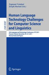 Human Language Technology Challenges for Computer Science and Linguistics: 5th Language and Technology Conference, LTC 2011, Poznań, Poland, November 25--27, 2011, Revised Selected Papers