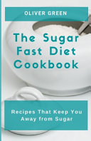 The Sugar Fast Diet Cookbook Book PDF