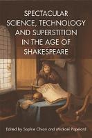 Spectacular Science  Technology and Superstition in the Age of Shakespeare PDF