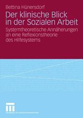 Der klinische Blick in der Sozialen Arbeit: Systemtheoretische Annäherungen an eine Reflexionstheorie des Hilfesystems