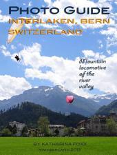 Photo Guide Interlaken, Bern, Switzerland: Mountain Locomotive of the River Valley