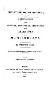 A Miniature of Methodism, Or, A Brief Account of the History, Doctrines, Discipline and Character of the Methodists