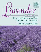 Lavender 2nd Edition: How to Grow and Use the Fragrant Herb